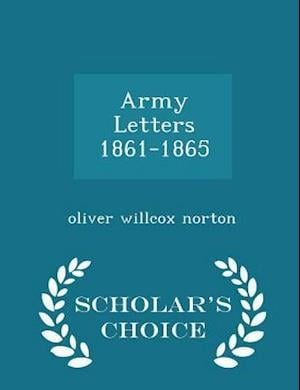 Army Letters 1861-1865 - Scholar's Choice Edition af Oliver Willcox Norton