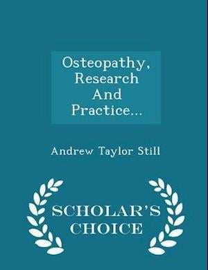 Osteopathy, Research and Practice... - Scholar's Choice Edition af Andrew Taylor Still