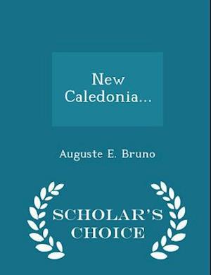 New Caledonia... - Scholar's Choice Edition af Auguste E. Bruno