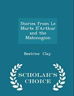 Stories from Le Morte D'Arthur and the Mabinogion - Scholar's Choice Edition af Beatrice Clay