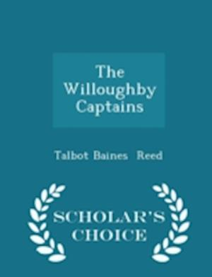 The Willoughby Captains - Scholar's Choice Edition af Talbot Baines Reed