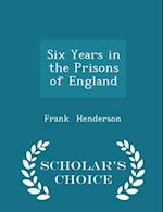 Six Years in the Prisons of England - Scholar's Choice Edition af Frank Henderson