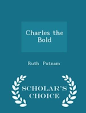 Charles the Bold - Scholar's Choice Edition af Ruth Putnam
