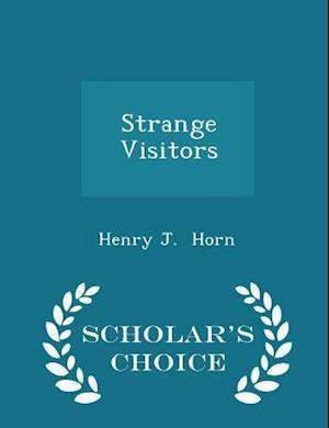Strange Visitors - Scholar's Choice Edition af Henry J. Horn