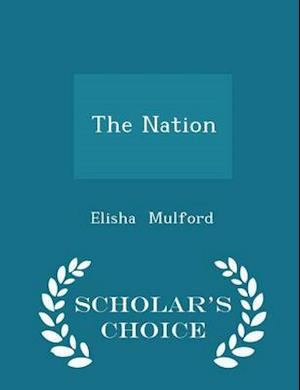 The Nation - Scholar's Choice Edition af Elisha Mulford
