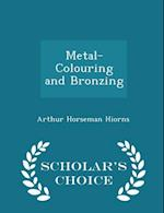 Metal-Colouring and Bronzing - Scholar's Choice Edition af Arthur Horseman Hiorns