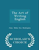 The Art of Writing English - Scholar's Choice Edition af John Miller Dow Meiklejohn