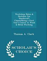 Workshop Notes & Sketches for Handicraft Classes af Thomas A. Clark