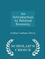 An Introduction to Political Economy - Scholar's Choice Edition af Arthur Latham Perry