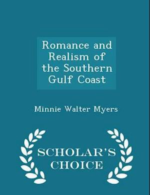 Romance and Realism of the Southern Gulf Coast - Scholar's Choice Edition af Minnie Walter Myers
