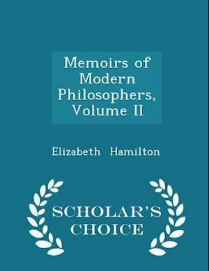 Memoirs of Modern Philosophers, Volume II - Scholar's Choice Edition af Elizabeth Hamilton