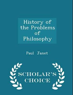 History of the Problems of Philosophy - Scholar's Choice Edition af Paul Janet