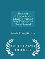 Essai Sur L'Historie de L'Esprit Humain Dans L'Antiquite, Tome Second - Scholar's Choice Edition af Alexis-Francois Rio