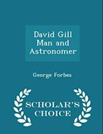 David Gill Man and Astronomer - Scholar's Choice Edition af George Forbes