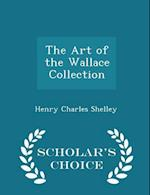 The Art of the Wallace Collection - Scholar's Choice Edition af Henry Charles Shelley