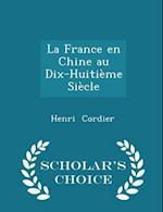 La France En Chine Au Dix-Huitieme Siecle - Scholar's Choice Edition af Henri Cordier