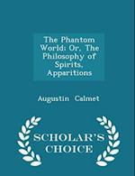 The Phantom World; Or, the Philosophy of Spirits, Apparitions - Scholar's Choice Edition af Augustin Calmet