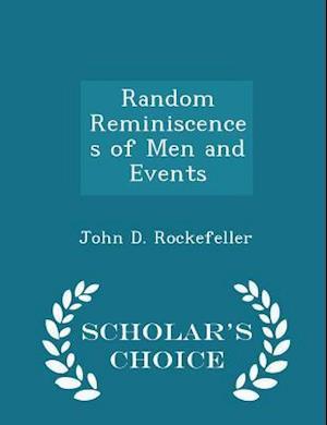 Random Reminiscences of Men and Events - Scholar's Choice Edition af John D. Rockefeller