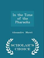 In the Time of the Pharaohs - Scholar's Choice Edition af Alexandre Moret