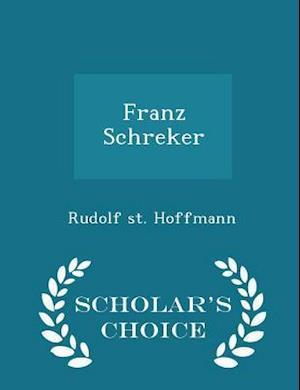 Franz Schreker - Scholar's Choice Edition af Rudolf st Hoffmann