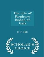 The Life of Porphyry Bishop of Gaza - Scholar's Choice Edition af G. F. Hill