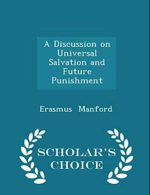 A Discussion on Universal Salvation and Future Punishment - Scholar's Choice Edition af Erasmus Manford