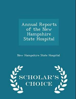 Annual Reports of the New Hampshire State Hospital - Scholar's Choice Edition af New Hampshire State Hospital
