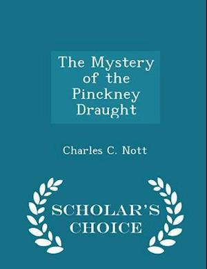 The Mystery of the Pinckney Draught - Scholar's Choice Edition af Charles C. Nott