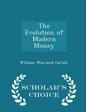 The Evolution of Modern Money - Scholar's Choice Edition af William Warrand Carlile