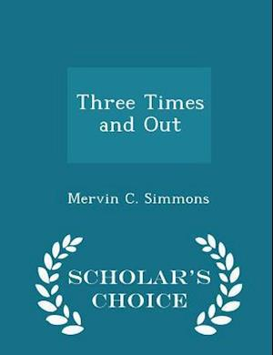 Three Times and Out - Scholar's Choice Edition af Mervin C. Simmons