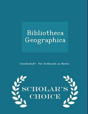 Bibliotheca Geographica - Scholar's Choice Edition af Gesellschaft Fur Erdkunde Zu Berlin