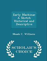 Early Mackinac a Sketch Historical and Descriptive - Scholar's Choice Edition af Meade C. Williams