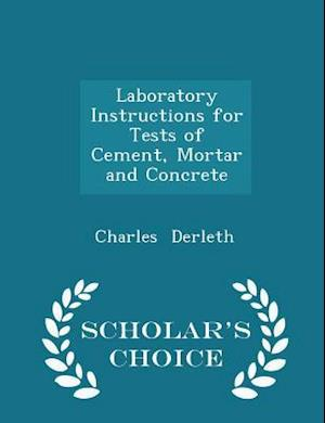 Laboratory Instructions for Tests of Cement, Mortar and Concrete - Scholar's Choice Edition af Charles Derleth
