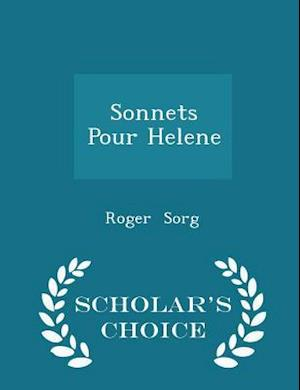 Sonnets Pour Helene - Scholar's Choice Edition af Roger Sorg