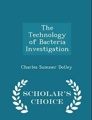 The Technology of Bacteria Investigation - Scholar's Choice Edition af Charles Sumner Dolley