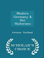 Modern Germany & Her Historians - Scholar's Choice Edition af Antoine Guilland