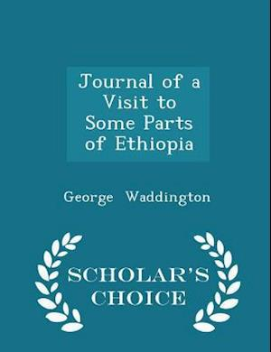 Journal of a Visit to Some Parts of Ethiopia - Scholar's Choice Edition af George Waddington