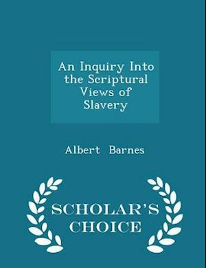 An Inquiry Into the Scriptural Views of Slavery - Scholar's Choice Edition af Albert Barnes