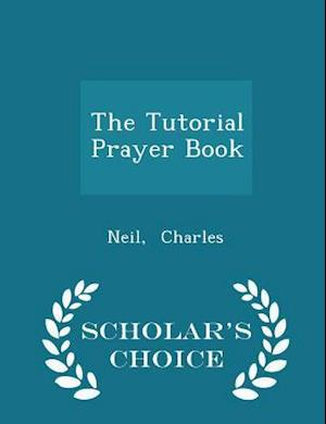 The Tutorial Prayer Book - Scholar's Choice Edition af Neil Charles