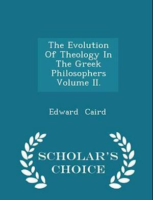 The Evolution of Theology in the Greek Philosophers Volume II. - Scholar's Choice Edition af Edward Caird