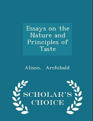 Essays on the Nature and Principles of Taste - Scholar's Choice Edition af Alison Archibald