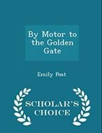 By Motor to the Golden Gate - Scholar's Choice Edition af Emily Post
