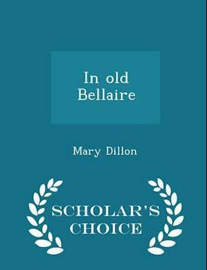 In Old Bellaire - Scholar's Choice Edition af Mary Dillon