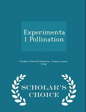 Experimental Pollination - Scholar's Choice Edition af Frederic Edward Clements, Frances Louise Long