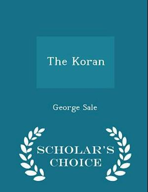 The Koran - Scholar's Choice Edition af George Sale