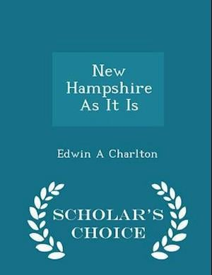 New Hampshire as It Is - Scholar's Choice Edition af Edwin a. Charlton