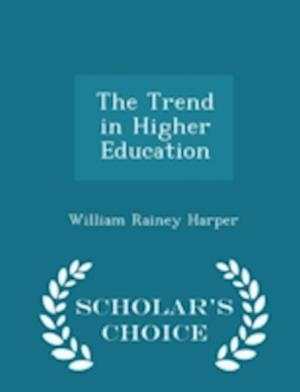 The Trend in Higher Education - Scholar's Choice Edition af William Rainey Harper