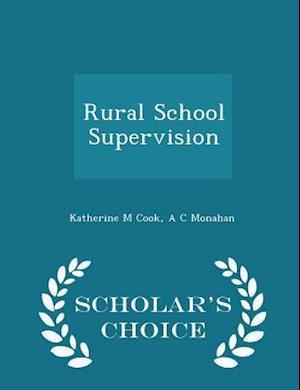 Rural School Supervision - Scholar's Choice Edition af Katherine M. Cook, A. C. Monahan