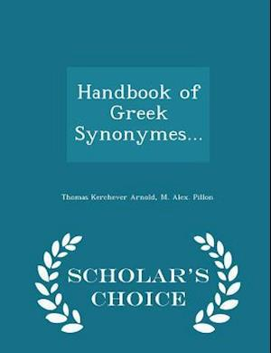 Handbook of Greek Synonymes... - Scholar's Choice Edition af Thomas Kerchever Arnold