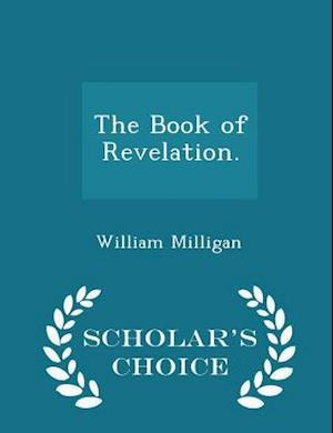 The Book of Revelation. - Scholar's Choice Edition af William Milligan